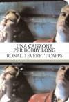 Una canzone per Bobby Long - Ronald Everett Capps, Sebastiano Pezzani