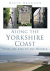 Along the Yorkshire Coast: From the Tees to the Humber - David Brandon