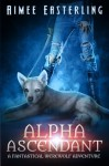 Alpha Ascendant: Fantastical Werewolf Adventure (Wolf Rampant) (Volume 3) - Aimee Easterling