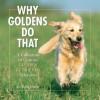 Why Goldens Do That: A Collection of Curious Golden Retriever Behaviors - Tom Davis