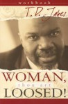 Woman, Thou Art Loosed Workbook - T.D. Jakes