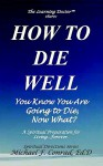 How to Die Well: You Know You Are Going to Die, Now What? - Michael F. Conrad