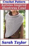 Katniss Inspired Huntress Cowl - Crochet Pattern - Sarah Taylor