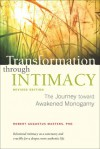 Transformation through Intimacy: The Journey toward Awakened Monogamy - Robert Augustus Masters