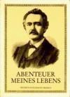 Abenteuer meines Lebens: Heinrich Schliemann erzählt - Heinrich Schliemann, Heinrich Alexander Stoll