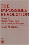 The Impossible Revolution Phase 2: Black Power and the American Dream - Lewis M. Killian, Peter I. Rose