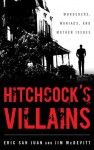 Hitchcock's Villains: Murderers, Maniacs, and Mother Issues - Eric San Juan, Jim McDevitt