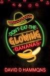 Don't Eat the Glowing Bananas - David D. Hammons