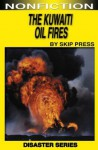 The Kuwaiti Oil Fires - Skip Press