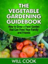 The Vegetable Gardening Guidebook - Will Cook