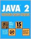 Java 2 Weekend Crash Course [With CDROM] - Julio Sanchez, Maria P. Canton