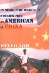 In Search of Beadle Lu: Stories from an American in China - Peter Loh, David Alexander