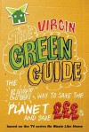 The Virgin Green Guide: The Easy Way to Save the Planet and Save £££s - Penney Poyzer