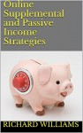 Online Supplemental and Passive Income Strategies - Richard Williams