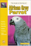 The Guide to Owning an African Grey Parrot - David Boruchowitz, David E. Boruchowitz
