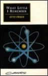 What Little I Remember - Otto Robert Frisch