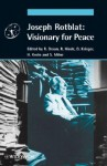 Joseph Rotblat: Visionary for Peace - Reiner Braun