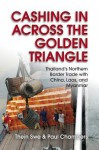 Cashing in Across the Golden Triangle: Thailand's Northern Border Trade with China, Laos, and Myanmar - Thein Swe, Paul Chambers