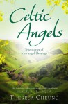 Celtic Angels: True Stories of Irish Angel Blessings. Theresa Cheung - Theresa Francis-Cheung