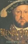 A Brief History of Henry VIII - Derek Wilson