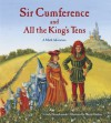 Sir Cumference and All the King's Tens - Cindy Neuschwander, Wayne Geehan