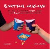 Barstool Origami: The Art of Turning Sober Paper into Boozy Conversation Pieces - Nick Robinson