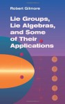 Lie Groups, Lie Algebras, and Some of Their Applications - Robert Gilmore