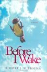 Before I Wake - Robert J. Wiersema