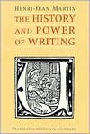 The History and Power of Writing - Henri-Jean Martin, Lydia G. Cochrane