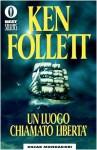 Un luogo chiamato libertà - Roberta Rambelli, Ken Follett