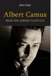 Albert Camus: From the Absurd to Revolt - John Foley