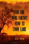 For One Who Knows How to Own Land - Scott Owens