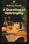 A Question Of Upbringing: A Novel - Anthony Powell
