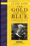 The Gold and the Blue: A Personal Memoir of the University of California, 1949�1967: Volume One: Academic Triumphs - Clark Kerr