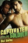Captivated by the Soldier - Dez Burke
