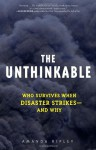 Unthinkable, The: Who Survives When Disaster Strikes - And Why - Amanda Ripley
