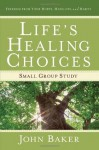 Life's Healing Choices Small Group Study: Freedom from Your Hurts, Hang-ups, and Habits - John Baker