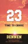 23: Time to Choose - Nicholas P. Dennen