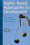 Rights-Based Approaches to Development: Exploring the Potential and Pitfalls - Sam Hickey, Diana Mitlin