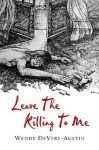 Leave the Killing to Me - Wendy DeVere-Austin