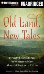 Old Land, New Tales: 20 Short Stories by Writers of the Shaanxi Region in China - Chen Zhongshi, Jia Pingwa