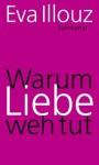 Warum Liebe weh tut: Eine soziologische Erklärung (suhrkamp taschenbuch) (German Edition) - Eva Illouz, Michael Adrian