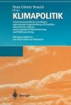 Klimapolitik: Naturwissenschaftliche Grundlagen, Internationale Regimebildung Und Konflikte, Akonomische Analysen Sowie Nationale Pr - Hans Günter Brauch, E.U. von Weizsäcker