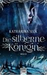 Die silberne Königin: Roman - Katharina Seck