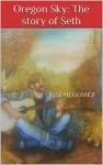 Oregon Sky: The story of Seth - Joseph Gomez