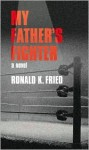My Father's Fighter - Ronald K. Fried