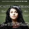 How to Be a Woman - Caitlin Moran, Caitlin Moran, Random House AudioBooks