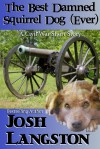 The Best Damned Squirrel Dog (Ever) - Josh Langston