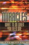 Miracles: What To Do When You Need One - Dave Martin