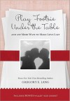 Play Footsie Under the Table: And 499 More Ways to Make Love Last - Gregory Lang